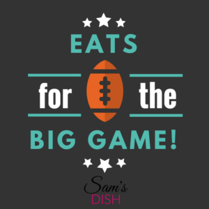 Eats for the Big Game | Sam's Dish