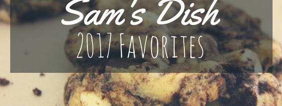 Sam's Dish 2017 Favorites